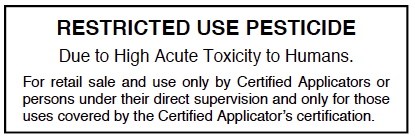 Restricted Use Pesticide Due to High Acute Toxicity to Humans. For retail sale and use only by Certified Applicators or persons under their direct supervision and only for those uses covered by the Certified Applicatorʻs Certification.